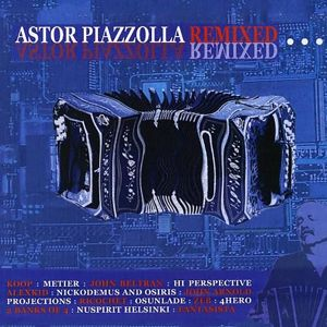 Various Artists: Astor Piazzolla - Remixed
