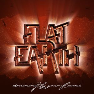 Flat Earth: Draining by Your Flame