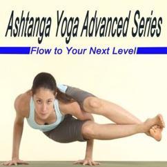 Shri K. Pattabhri: Ashtanga Yoga Advanced Series - Flow to Your Next Level