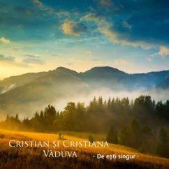 Cristian și Cristiana Văduva: De ești singur