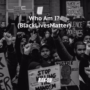 Rak-Su: Who Am I? (Black Lives Matter)