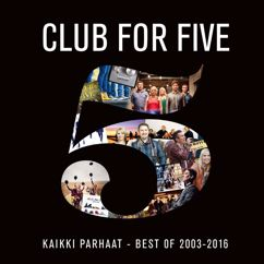 Club For Five: Kaikki parhaat - Best Of 2003 - 2016