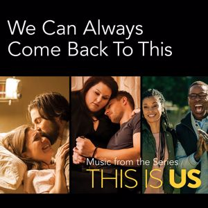 Eri esittäjiä: We Can Always Come Back To This (Music From The Series This Is Us)