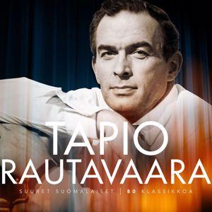 Tapio Rautavaara: Suuret suomalaiset / 80 klassikkoa