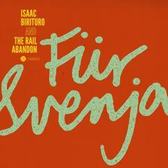 Isaac Birituro & The Rail Abandon: Für Svenja