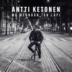 Antti Ketonen: Me mennään tän läpi