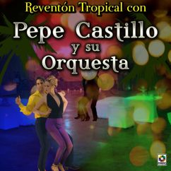 Pepe Castillo y Su Orquesta: Reventón Tropical Con Pepe Castillo Y Su Orquesta