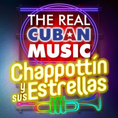 Chappottín y Sus Estrellas: The Real Cuban Music - Chappottín y Sus Estrellas (Remasterizado)