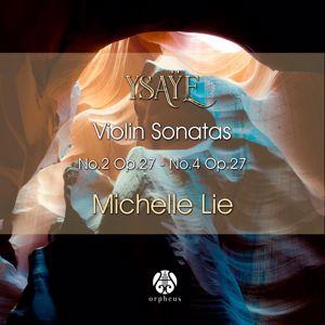 Michelle Lie: Ysaÿe. Violin Sonatas No.2, Op. 27 - No.4, Op. 27
