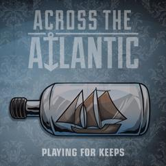 Across the Atlantic: Playing for Keeps