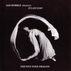 Jah Wobble & Zi Lan Liao: The Five Tone Dragon