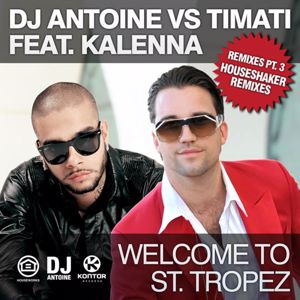 DJ Antoine vs. Timati feat. Kalenna: Welcome to St. Tropez (Remixes, Pt. 2)