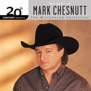 Mark Chesnutt: 20th Century Masters: The Millennium Collection: Best of Mark Chesnutt
