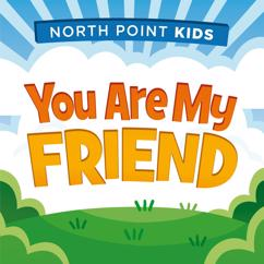 North Point Kids: You Are My Friend