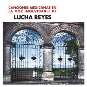 Lucha Reyes: Canciones Mexicanas En La Voz Inolvidable De Lucha Reyes