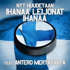 Antero Mertaranta: Nyt Huudetaan - Ihanaa, Leijonat, Ihanaa feat. Antero Mertaranta