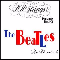 101 Strings Orchestra: 101 Strings Presents Best of: The Beatles as Classical