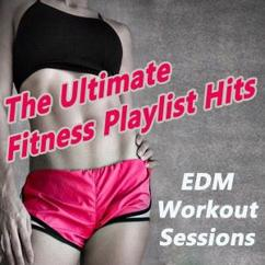Various Artists: The Ultimate EDM Fitness Workout Sessions Playlist Hits - Motivation Training Music & DJ Mix