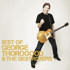 George Thorogood & The Destroyers: Best Of