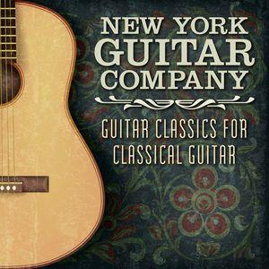 New York Guitar Company: Guitar Classics for Classical Guitar