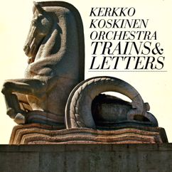 Kerkko Koskinen Orchestra: Trains & Letters