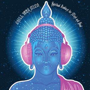 Various Artists: Chill Your Mind: Spiritual Ambient for Mind and Soul
