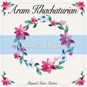 Aram Khachaturian: Classic Selection