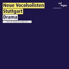 Neue Vocalsolisten Stuttgart: Drama