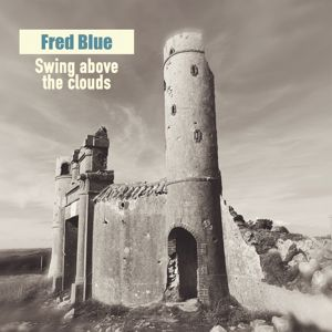 Fred Blue: Swing Above the Clouds