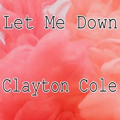 Clayton Cole: Let Me Down