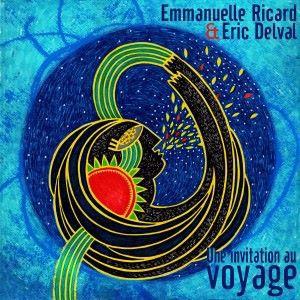 Emmanuelle Ricard & Eric Delval: Une invitation au voyage...