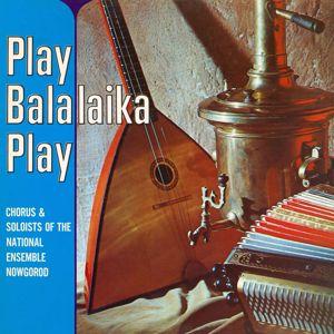 National Ensemble Nowgorod: Play Balalaika Play