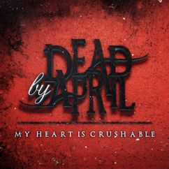 Dead by April: My Heart Is Crushable