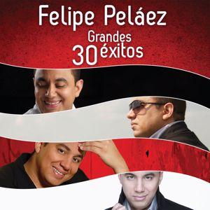 Felipe Peláez: Felipe Peláez 30 Grandes Éxitos