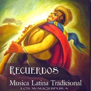 Los Wauquipura: Recuerdos Musica Latina Tradicional