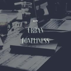 Elty: Urban Loneliness