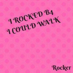 Rocker: I Rocked B4 I Could Walk