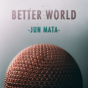 Jun Mata: Better World