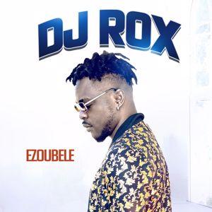 DJ Rox: Ezoubele