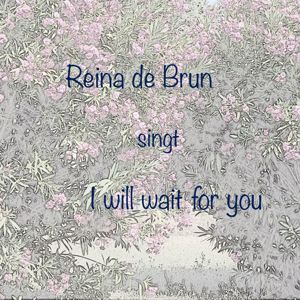 Reina de Brun: I Will Wait for You