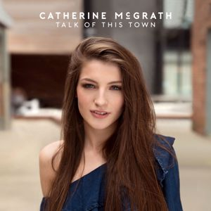 Catherine McGrath: Talk Of This Town