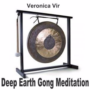 Veronica Vir: Deep Earth Gong Meditation