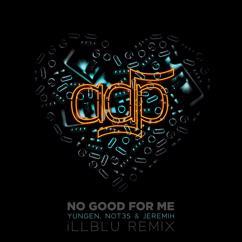 ADP: No Good For Me (iLL BLU Remix)