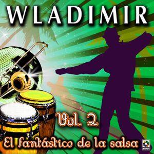 Wladimir: El Fantástico De La Salsa, Vol. 2