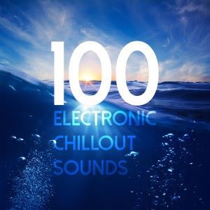 Various Artists: 100 Electronic Chillout Sounds