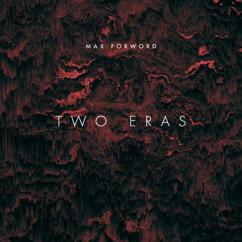 Max Forword: Two Eras