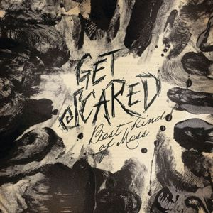 Get Scared: Best Kind Of Mess