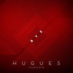 HUGUES feat. Luzy-E & RJ: Bye