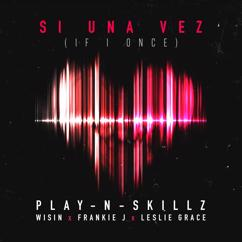 Play-N-Skillz, Wisin, Frankie J, Leslie Grace: Si Una Vez (If I Once)