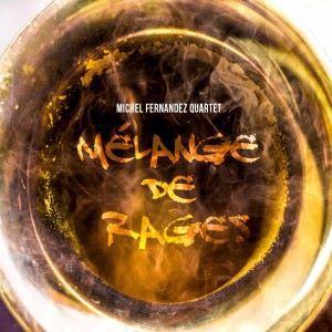 Michel Fernandez Quartet: Mélange de rages